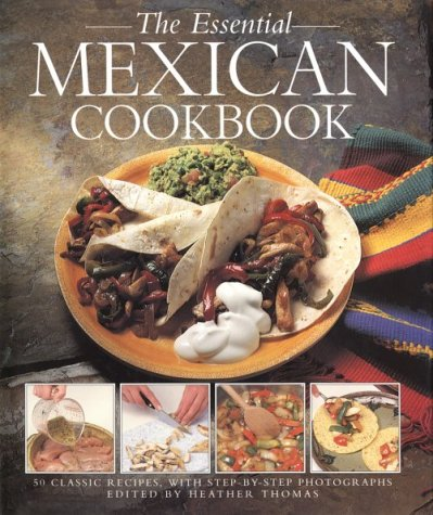 9781561385997: The Essential Mexican Cookbook: 50 Classic Recipes, with Step-by-Step Photographs