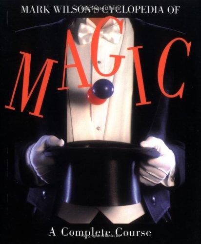 9781561386130: Mark Wilson's Cyclopedia Of Magic: A Complete Course