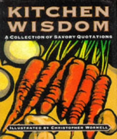 Kitchen Wisdom: A Collection of Savory Quotations: Running Press /
