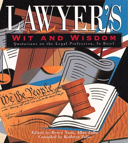 Lawyers Wit & Wisdom: Quotations on the Legal Profession, in Brief