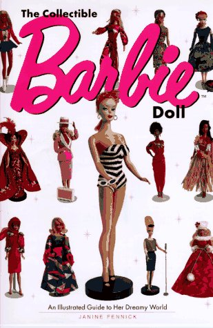 9781561387717: The Collectible Barbie Doll: An Illustrated Guide to Her Dreamy World