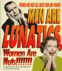 9781561387922: Men Are Lunatics, Women Are Nuts!: Women and Men Talk About Men and Women