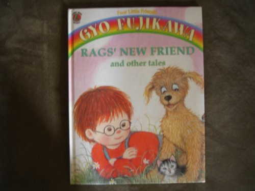 Rags' New Friend and Other Tales (Four Little Friends) (1561447293) by Fujikawa, Gyo