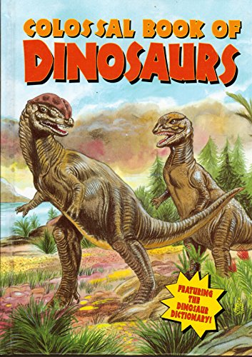 Colossal Book of Dinosaurs: Featuring the Dinosaur Dictionary
