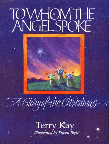 To Whom the Angel Spoke: A Story of the Christmas: Terry Kay