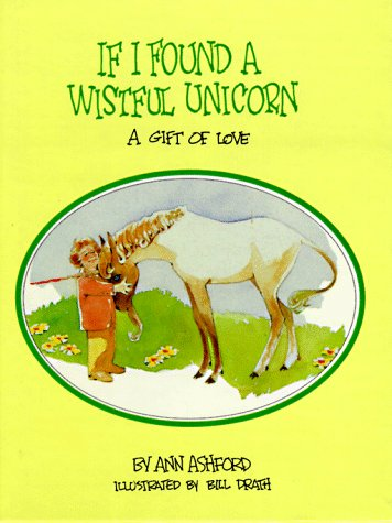 If I Found a Wistful Unicorn: A: Ashford, Ann