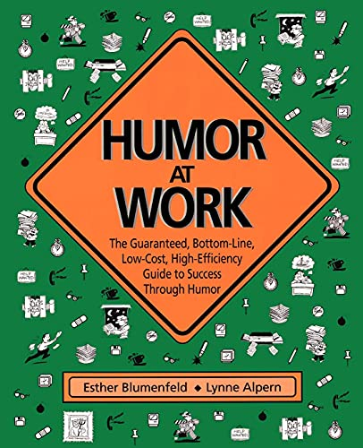 9781561450855: Humor at Work: The Guaranteed, Bottom Line, Low Cost, High Efficiency Guide to Success Through Humor