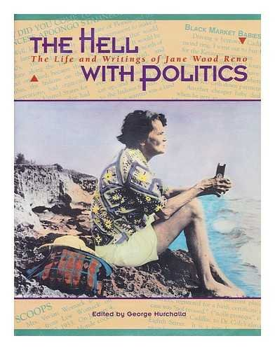 The Hell With Politics: The Life and Writings of Jane Wood Reno