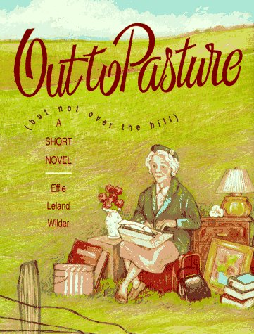 Out to Pasture: But Not over the: Effie Leland Wilder,