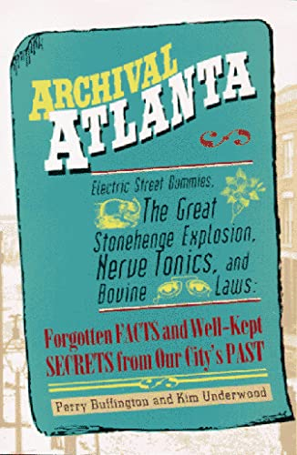 9781561451050: Archival Atlanta: Electric Street Dummies, the Great Stonehenge Explosion, Nerve Tonics, and Bovine Laws: Forgotten Facts and Well-Kept