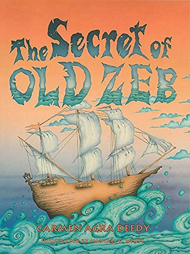 The Secret of Old Zeb: Deedy, Carmen Agra