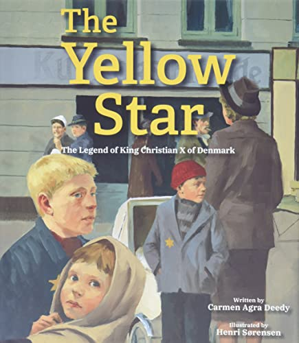 The Yellow Star: The Legend of King Christian X of Denmark: Deedy, Carmen Agra