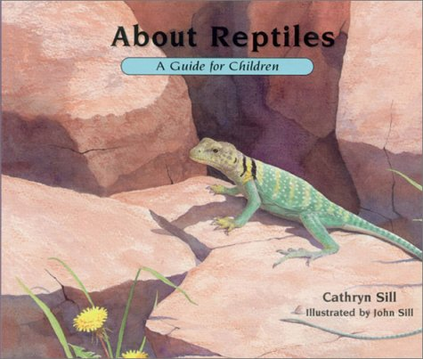 About Reptiles: A Guide for Children: Cathryn Sill