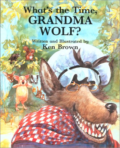 What's the Time, Grandma Wolf?: Ken Brown