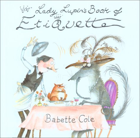Lady Lupin's Book of Etiquette (9781561452576) by Babette Cole