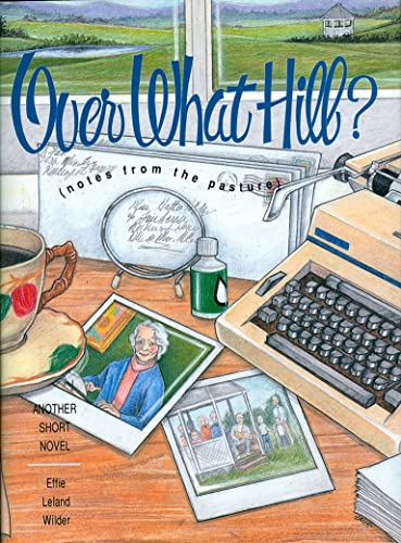 Over What Hill: Notes from the Pasture: Effie Leland Wilder,