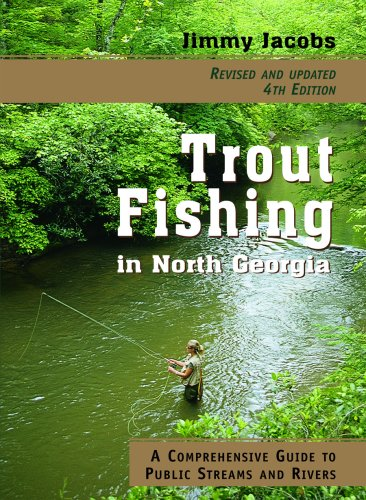 9781561454037: Trout Fishing in North Georgia: A Comprehensive Guide to Public Lakes, Reservoirs, and Rivers