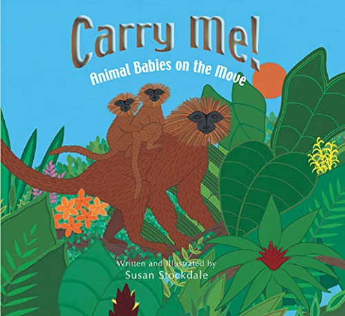 Carry Me!: Animal Babies on the Move: Susan Stockdale