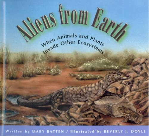 Aliens from Earth: When Animals and Plants Invade Other Ecosystems: Mary Batten
