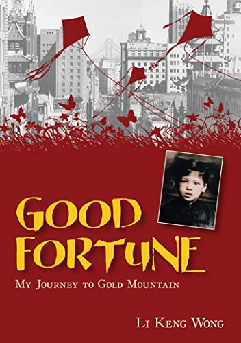 Good Fortune: My Journey to Gold Mountain: Li Keng Wong