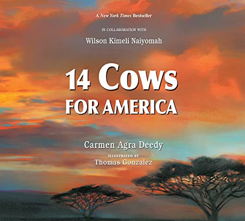 14 Cows for America: Carmen Agra Deedy; Thomas Gonzalez [Illustrator]; Wilson Kimeli Naiyomah [...