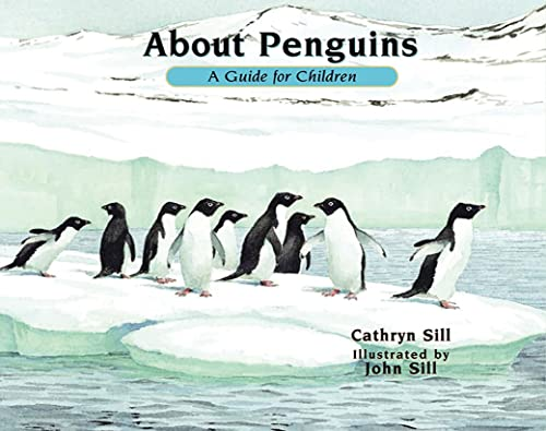 About Penguins: A Guide for Children: Sill, Cathryn