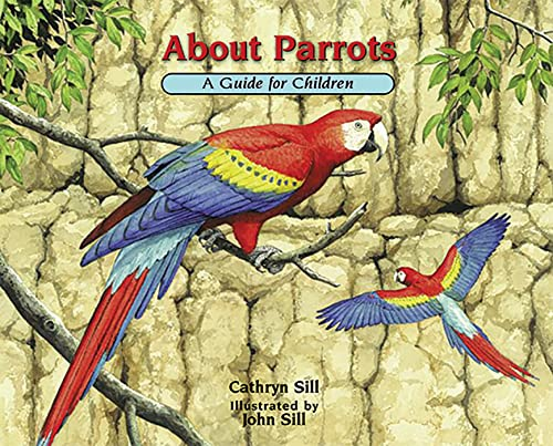 About Parrots 9781561457953 In this appealing addition to the acclaimed About... series, educator and author Cathryn Sill uses simple, easy-to-understand language to teach children what parrots are, how they look, how they move, what they eat, and where they live. Illustrator John Sill introduces readers to a variety of parrots, from the colorful Blue Lorikeets of the Polynesian Islands to the Rosy-faced Lovebirds of southwestern Africa. An afterword provides details on the parrots featured and inspires readers to learn more.