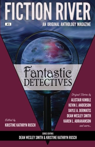 Fiction River: Fantastic Detectives (Fiction River: An Original Anthology Magazine) (Volume 9): ...