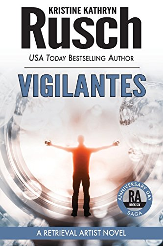 Vigilantes: A Retrieval Artist Novel: Book Six of the Anniversary Day Saga (Volume 13): Rusch, ...