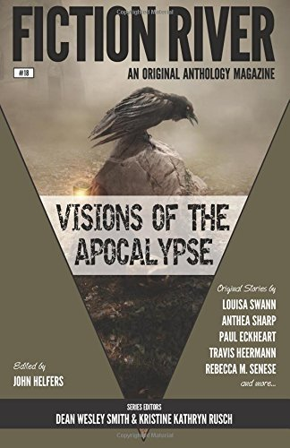 Fiction River: Visions of the Apocalypse (Fiction River: An Original Anthology Series) (Volume 18):...
