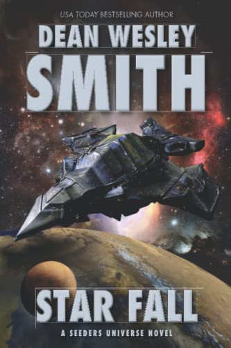 Star Fall: A Seeders Universe Novel (Volume 7): Dean Wesley Smith