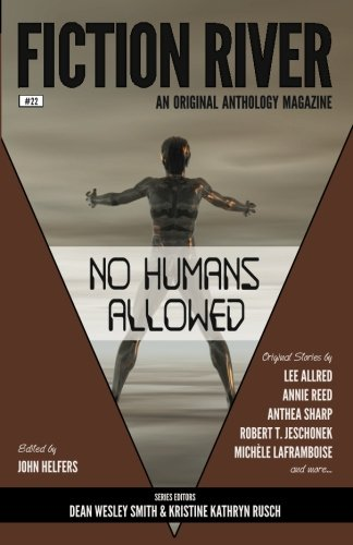 9781561467815: Fiction River: No Humans Allowed: Volume 22 (Fiction River: An Original Anthology Magazine)