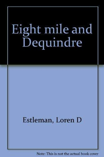 Eight mile and Dequindre: Estleman, Loren D