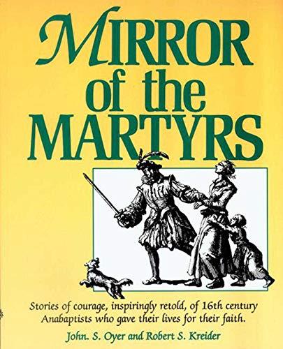 Mirror of the Martyrs: Stories of Courage,: Kreider, Robert S.;