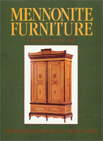 Mennonite Furniture : A Migrant Tradition, 1766-1910