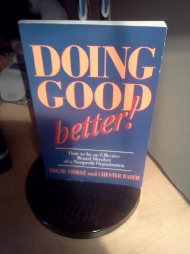 Doing Good Better!: How to Be an Effective Board Member of a Nonprofit Organization