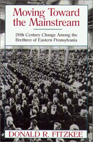 9781561481705: Moving Toward the Mainstream: 20th Century Change Among the Brethren of Eastern Pennsylvania
