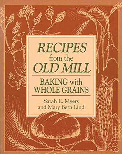 9781561481767: Recipes from the Old Mill: Baking with Whole Grains