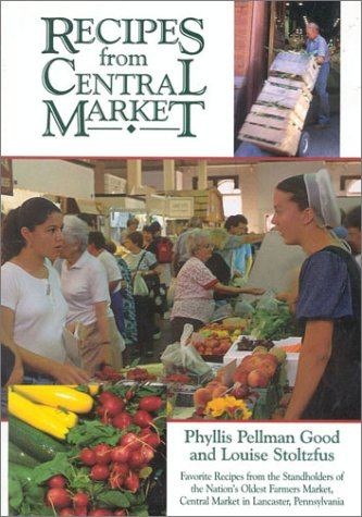 9781561482221: Recipes From Central Market: Favorite Recipes from the Standholders of the Nation's Oldest Farmers Market, Central Market in Lancaster, Pennsylvania