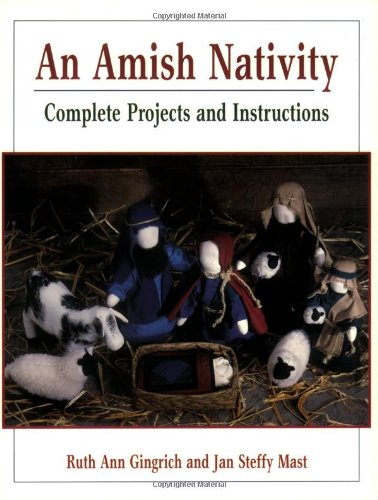 An Amish Nativity : Complete Projects and Instructions: Gingrich, Ruth Ann