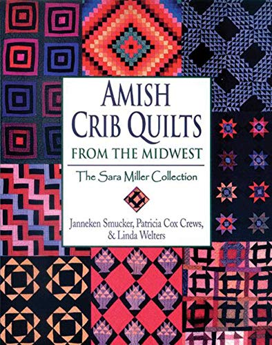 Amish Crib Quilts from the Midwest : Janneken Smucker; Patricia