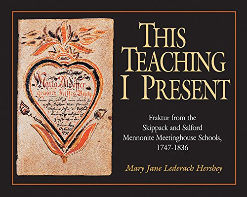 This Teaching I Present: Fraktur From The Skippack And Salford Mennonite Meetinghouse Schools, 1747...