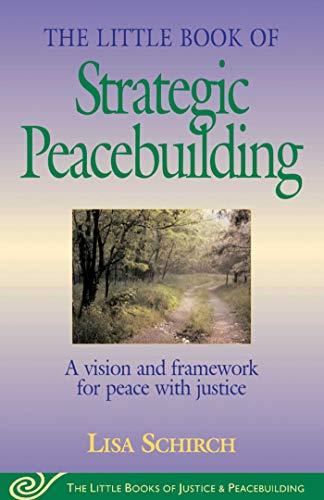 Little Book of Strategic Peacebuilding (Little Books of Justice & Peacebuilding): Lisa Shirch