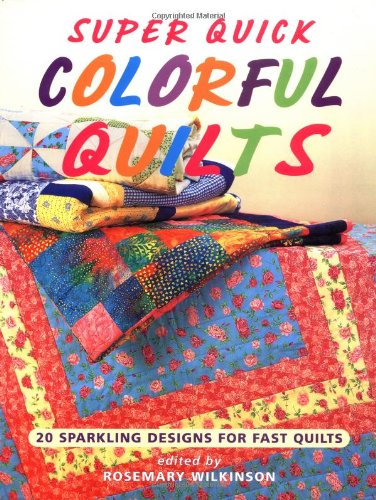 Super Quick Colorful Quilts: 20 Sparkling Designs for Fast Quilts (9781561484508) by Rosemary Wilkinson