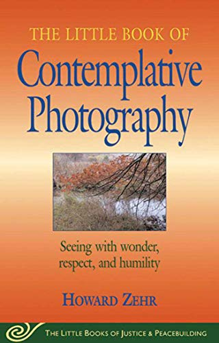 9781561484577: Little Book of Contemplative Photography: Seeing With Wonder, Respect And Humility (Little Books of Justice & Peacebuilding)