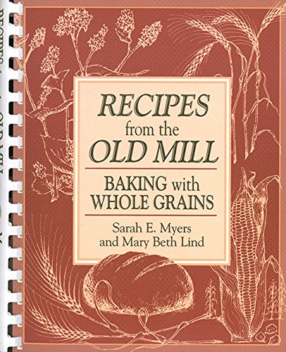 9781561484676: Recipes from the Old Mill: Baking with Whole Grains