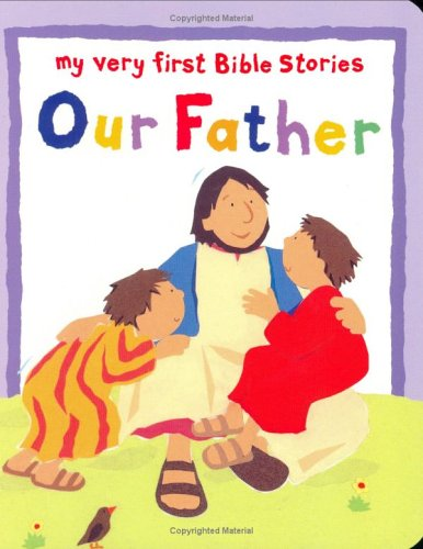 9781561484997: Our Father (My Very First Bible Stories Series)