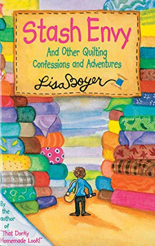Stash Envy: And Other Quilting Confessions And: Lisa Boyer
