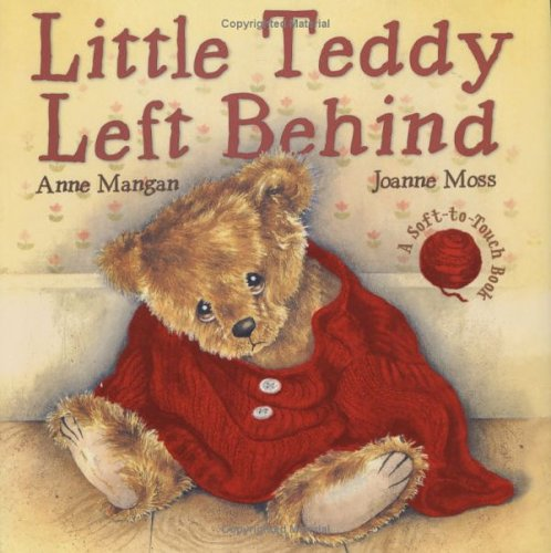 Little Teddy Left Behind: Mangan, Anne, Moss,
