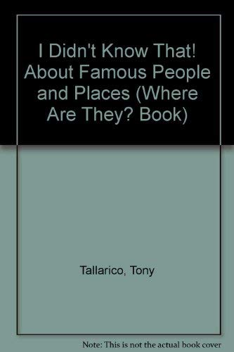 I Didn't Know That! About Famous People and Places (Where Are They? Book): Tallarico, Tony